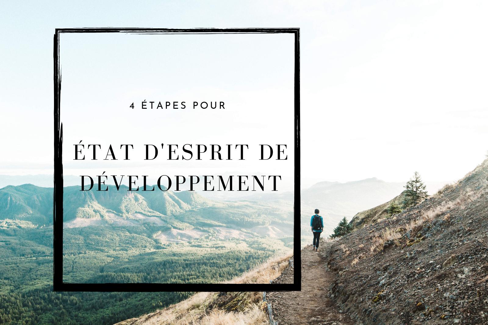 4 Étapes pour un État d'Esprit de Développement.