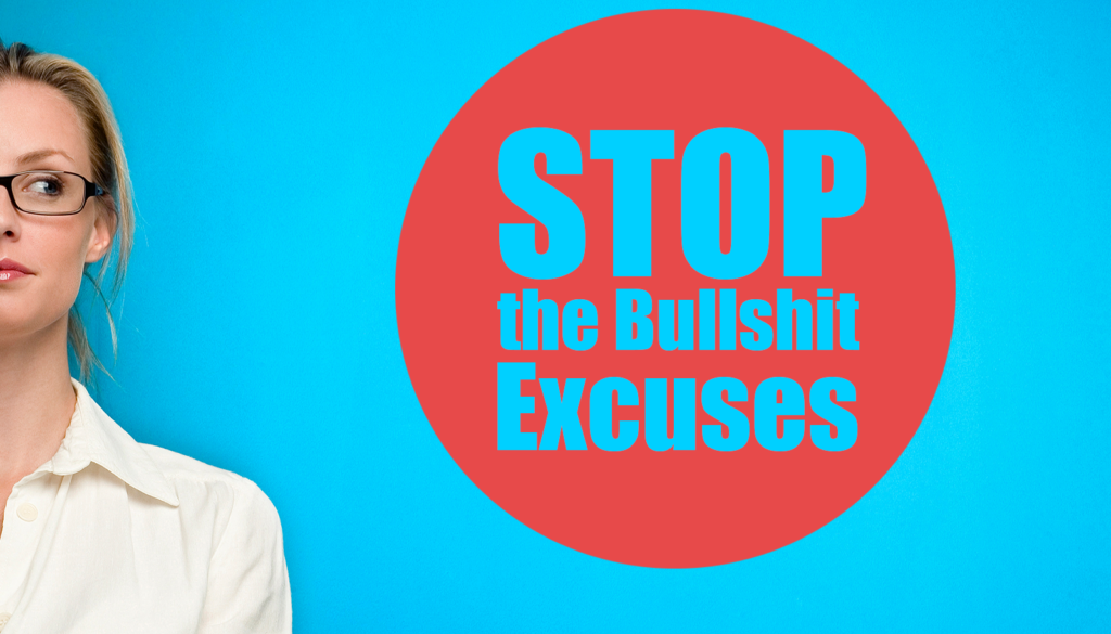 Stop the bullshit excuses