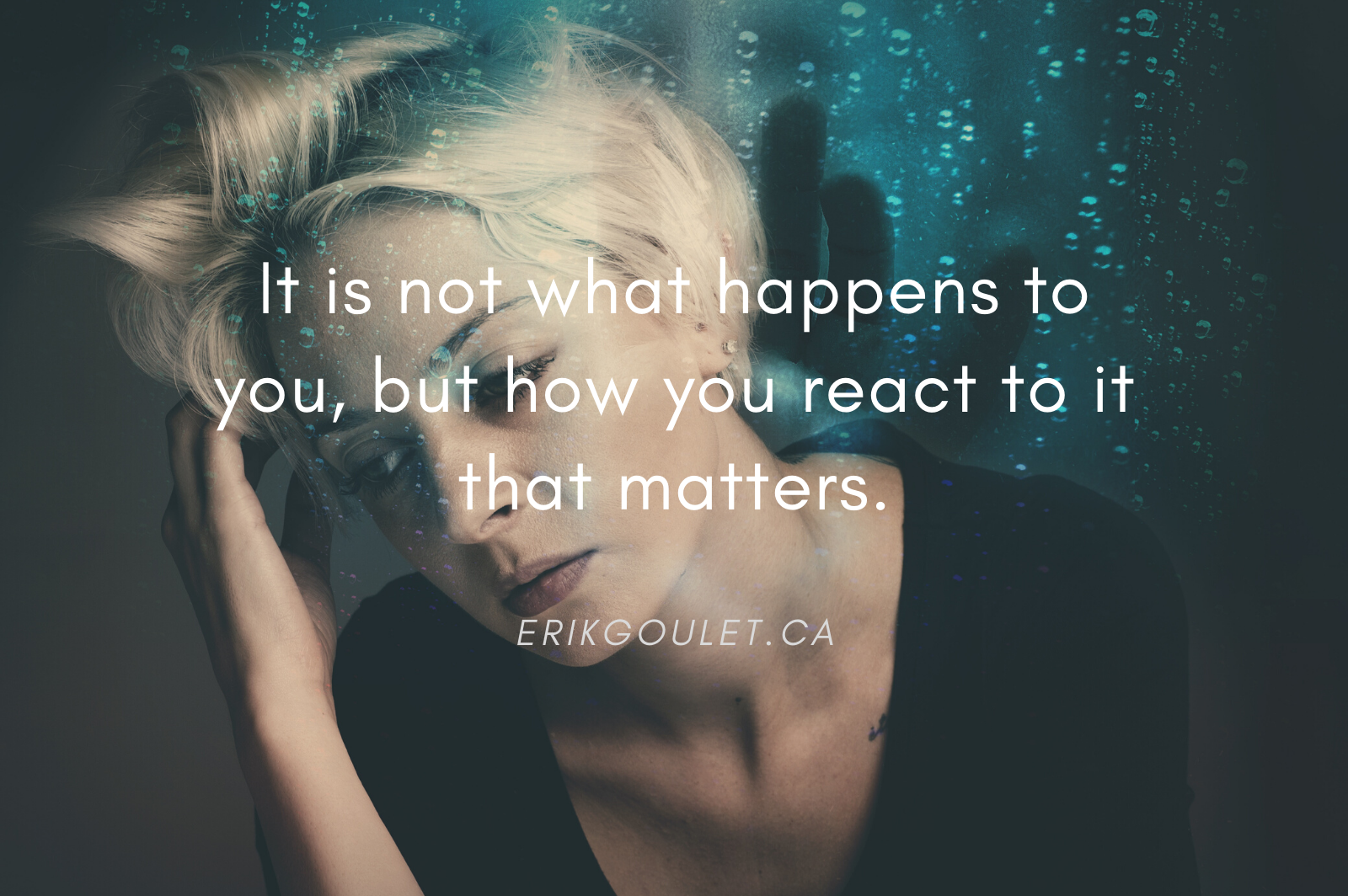 It is not what happens to you, but how you react to it that matters!